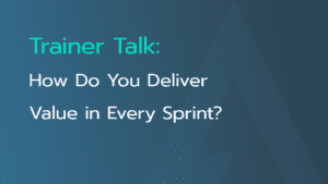 Trainer-Talk-Deliver-Value-Every-Sprint