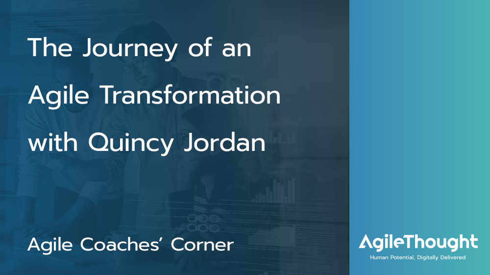 The journey of an agile transformation with Quincy Jordan