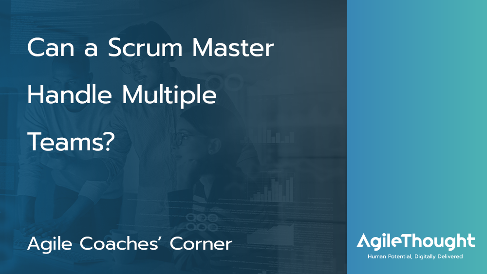 Can a Scrum Master Handle Multiple Teams