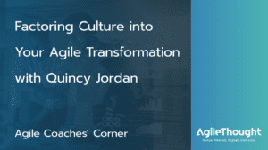 factoring-culture-into-agile-transformation-quincy-jordan