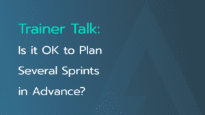 Is-it-ok-to-plan-sprints-in-advance-trainer-talk