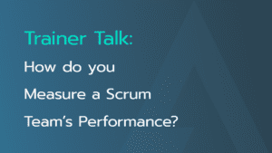 Measure-Scrum-Teams-Performance-Trainer-Talk